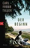 Der Beginn: Roman von Carl Frode Tiller