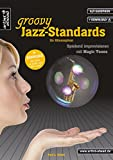 Groovy Jazz-Standards für Alt-Saxophon: Spielend Improvisieren mit Magic Tones (inkl. Download). Lehrbuch. Spielbuch. Musiknoten.
