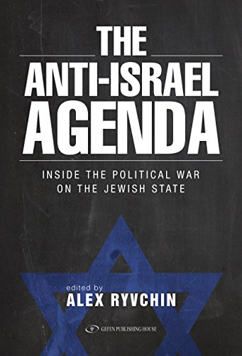 The Anti-Israel Agenda: : Inside the Political War on the ...