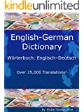 English - German Dictionary, Wörterbuch: Englisch - Deutsch (Over 25,000 Translations! Learn How to Speak German Language Tools Book 3) (English Edition)