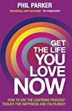 Get the Life You Love, Now: How To Use The Lightning Process?? Tool Kit For Happiness And Fullfilment by Phil Parker (2013-09-16)