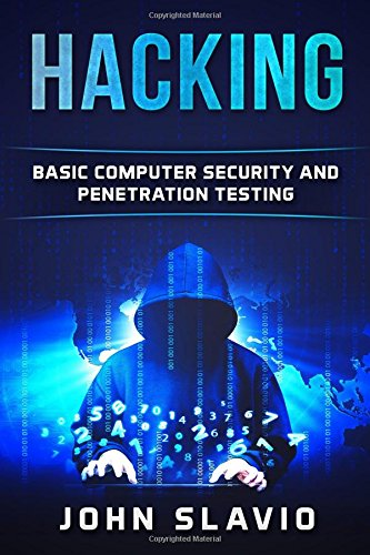 Hacking: Basic Computer Security and Penetration Testing (A Beginners? Guide to hacking, python programming, engineering and Arduino testing)