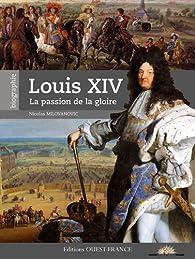 Louis XIV - La passion de la gloire par Nicolas Milovanovic