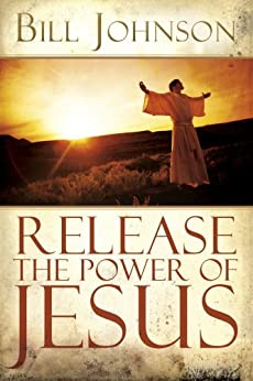 Release the Power of Jesus: 1 by [Johnson, Bill]