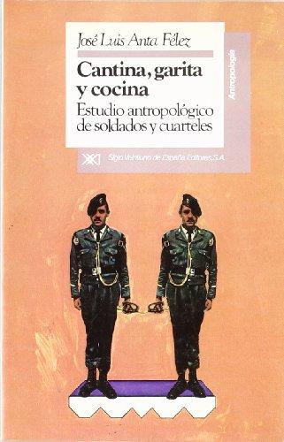 Cantina, garita y cocina: Estudio antropológico de soldados y cuarteles (Antropología)