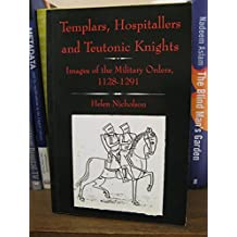 Templars, Hospitallers and Teutonic Knights: Images of the Military Orders, 1128-1291