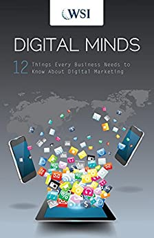 Digital Minds:  12 Things Every Business Needs to Know About Digital Marketing (English Edition) von [WSI]