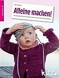Alleine machen!: So entwickelt sich Ihr Kind in den ersten Lebensjahren. Band 1: 1-3 Jahre