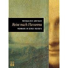 Reise nach Havanna: Roman in drei Reisen