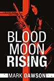 Blood Moon Rising (Beatrix Rose Book 2) by Mark Dawson