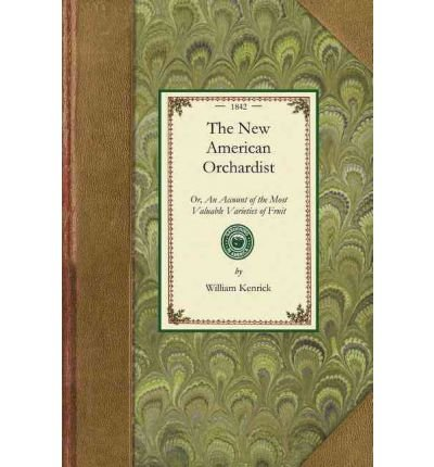[(The New American Orchardist)] [Author: William Kenrick] published on (January, 2009)