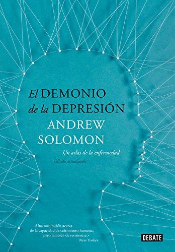 El demonio de la depresión: Un atlas de la enfermedad. Edición actualizada (Debate) por Andrew Solomon