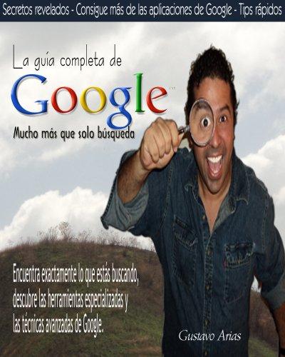 La guía completa de Google mucho más que sólo búsqueda (Spanish Edition)