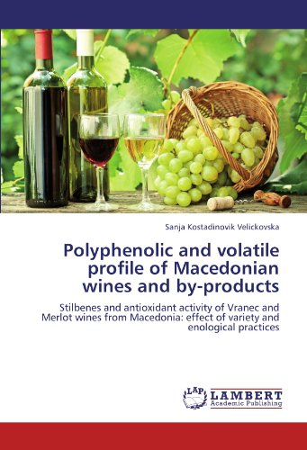 Polyphenolic and volatile profile of Macedonian wines and by-products: Stilbenes and antioxidant activity of Vranec and Merlot wines from Macedonia: effect of variety and enological practices