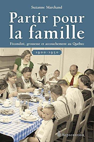 Téléchargement Partir pour la famille: Fécondité, grossesse et accouchement au Québec (1900-1950) pdf