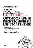 ABC und andere Irrtümer über Orthographie, Rechtschreiben, LRS/Legasthenie: - harte Fakten - wissenschaftlich untermauert - locker dargestellt