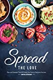 Spread the Love: Dips and Spreads That Will Make Any Party a Delicious Success