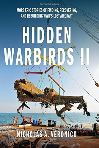 Hidden Warbirds II: More Epic Stories of Finding, Recovering, and Rebuilding WWII's Lost Aircraft by Nicholas A. Veronico (2014-06-01)