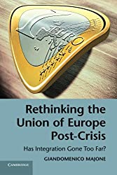 Rethinking the Union of Europe Post-Crisis: Has Integration Gone Too Far?