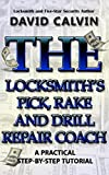 The Locksmith's Pick, Rake and Drill Repair Coach (The Locksmith's Repair Coach Book 4)