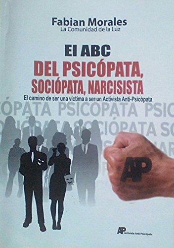 EL ABC DEL PSICOPATA, SOCIOPATA, NARCISISTA: El camino de ser una victima a ser un Activista Anti-Psicopata (Relaciones y amores toxicos con psicopatas, sociopatas, narcisistas nº 1) por Fabian Morales