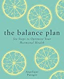 The Balance Plan: Six Steps to Optimize Your Hormonal Health