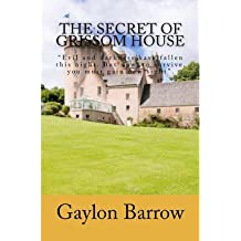 [(The Secret of Grissom House : Evil and Darkness Have Fallen This Night. But Now, to Survive, You Must Gain New Sight.)] [By (author) Gaylon Barrow] published on (December, 2009)