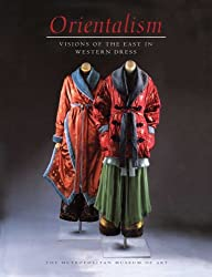 Orientalism: Visions of the East in Western Dress by Richard Martin (2013-09-10)