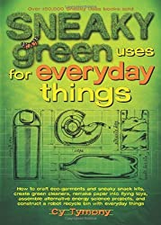 Sneaky Green Uses for Everyday Things: How to Craft Eco-Garments and Sneaky Snack Kits, Create Green Cleaners, and more by Cy Tymony (2009-03-17)