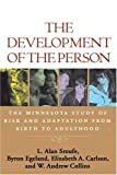 The Development of the Person: The Minnesota Study of Risk and Adaptation from Birth to Adulthood by L. Alan Sroufe PhD (2005-04-04)