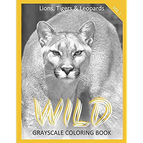 WILD Grayscale Coloring Book Vol.1 Lions, Tigers & Leopards: (Animal Coloring Book) (Photo Coloring Book): Volume 1 (WILD Grayscale Coloring Book Lions, Tigers & Leopards)