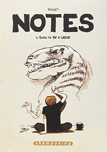 Notes, Tome 1 : Born to be a larve : Juillet 2004-Juillet 2005