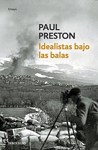 Idealistas bajo las balas: Corresponsales extranjeros en la guerra de España (ENSAYO-HISTORIA)