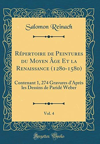 Répertoire de Peintures Du Moyen Âge Et La Renaissance (1280-1580), Vol. 4: Contenant 1, 274 Gravures d'Après Les Dessins de Paridé Weber (Classic Reprint) par Salomon Reinach