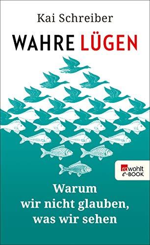 Wahre Lügen: Warum wir nicht glauben, was wir sehen (German Edition) par Kai Schreiber
