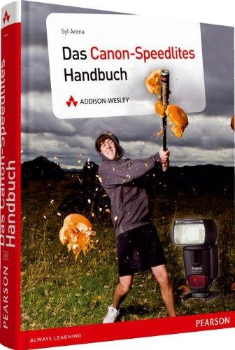 Das Canon-Speedlites-Handbuch - Von den Grundlagen der Blitztechnik bis zu den Besonderheiten des E-TTL-Systems (DPI Fotografie)
