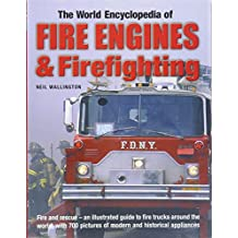 World Encyclopedia of Fire Engines and Firefighting: Fire and Rescue : an Illustrated Guide to Fire Trucks Around the World, with 700 Pictures of Modern and Historical Appliances