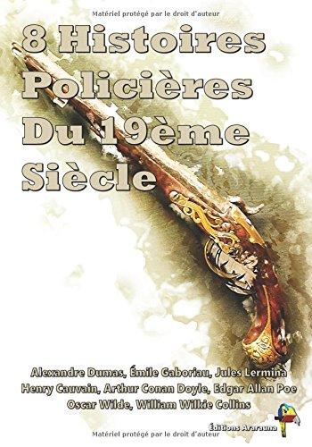 8 Histoires Policires Du 19me Sicle: Larmoire dacajou, Le petit vieux des Batignolles, L'nigme, Maximilien Heller, Une tude en rouge, Double assassinat dans la rue Morgue ,etc