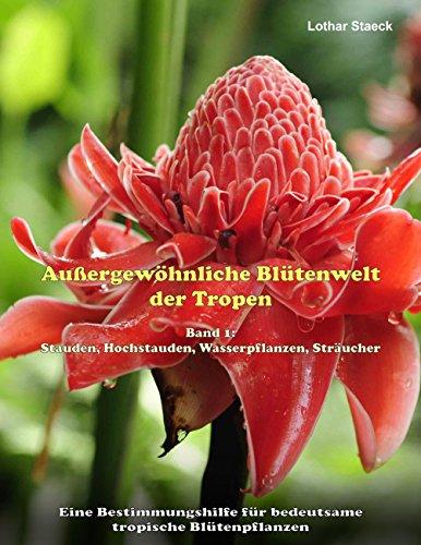 aussergewohnliche-blutenwelt-der-tropen-band-1-stauden-hochstauden-wasserpflanzen-straucher