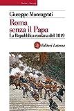 Roma senza il Papa: La Repubblica romana del 1849 (Storia e società)