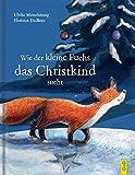 Wie der kleine Fuchs das Christkind sucht - Ulrike Motschiunig