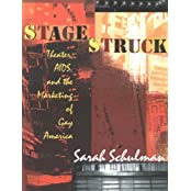 Stagestruck: Theater, AIDS, and the Marketing of Gay America by Sarah Schulman (1998-09-24)