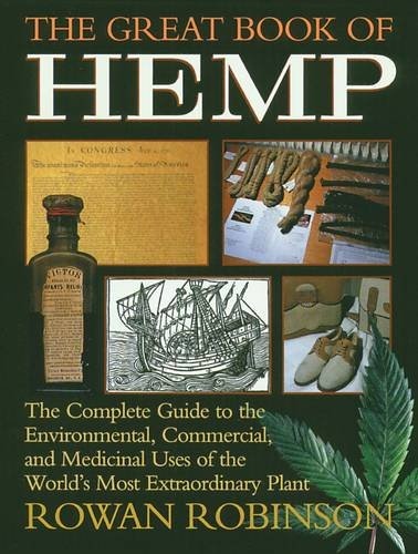 The Great Book of Hemp: The Complete Guide to the Environmental, Commercial, and Medicinal Uses of the World's Most Extraordinary Plant: The Complete ... Uses of the World's Most Extraordinary Plant