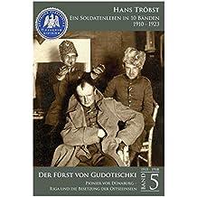 """""""Der Fürst von Gudotischki"""" - Band 5: Pionier vor Dünaburg – Riga und die Besetzung der Ostseeinseln (Ein Soldatenleben in 10 Bänden 1910 - 1923)"""