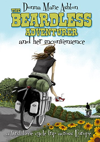 The Beardless Adventurer and her inconvenience: A first-time cycle trip across Europe (English Edition)