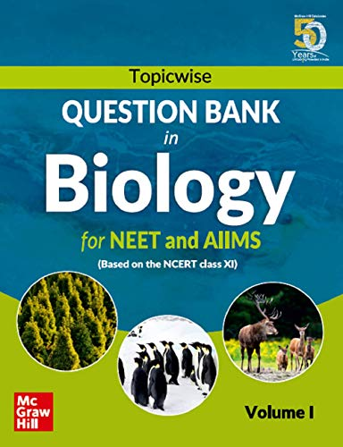 Topicwise Question Bank in Biology for NEET and AIIMS Examination: based on NCERT Class XI, Volume I