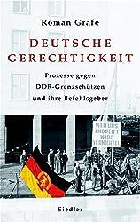 Deutsche Gerechtigkeit: Prozesse gegen DDR-Grenzschützen und ihre Befehlsgeber