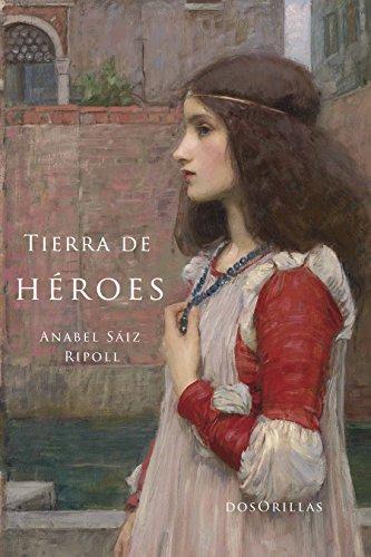 Tierra de héroes por Anabel Sáiz Ripoll