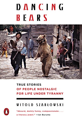 Dancing Bears: True Stories of People Nostalgic for Life Under Tyranny por Witold Szablowski