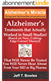 ALZHEIMER'S TREATMENTS THAT ACTUALLY WORKED IN  SMALL STUDIES!   (BASED ON NEW, CUTTING-EDGE, CORRECT THEORY!)  THAT  WILL NEVER BE TESTED &  YOU WILL ... YOUR MD  OR  BIG PHARMA ! (English Edition)